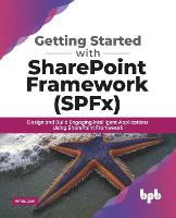 Getting Started with SharePoint Framework (Spfx): Design and Build Engaging Intelligent Applications Using SharePoint Framework (Paperback)