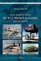 From Alaska to Africa: The B-25 Mitchell in Combat with the Usaaf - War Camera Photobooks (Hardback)