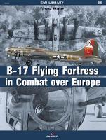 The B-17 Flying Fortress in Combat Over Europe (Paperback)