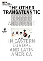 The Other Transatlantic - Kinetic and Op Art in Eastern Europe and Latin America (Paperback)