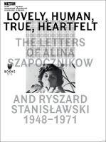 Lovely, Human, True, Heartfelt - The Letters of Alina Szapocznikow and Ryszard Stanislawski, 1948-1971 (Paperback)