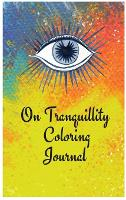 On Tranquillity Coloring Journal.Self-Exploration Diary with Mandalas and Positive Affirmations. (Hardback)