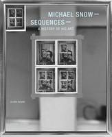 Michael Snow: Sequences: A History of His Art (Hardback)