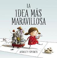 La idea mas maravillosa / The Most Magnificent Thing