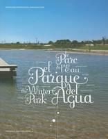El Parque del Agua/The Water Park/Le Parc de L'Eau