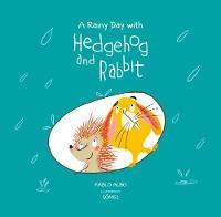 A Rainy Day with Hedgehog and Rabbit - Hedgehog and Rabbit Collection (Hardback)