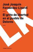 El Grito de Libertad En El Pueblo de Dolores - Teatro (Paperback)