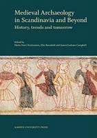 Medieval Archaeology in Scandinavia & Beyond: History, Trends & Tomorrow (Hardback)