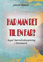 Har man ret til en far?: - legal bornekidnapning i Danmark (Paperback)