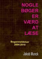 Nogle boger er vaerd at laese: - anmeldelser af faglitteratur 2004-2010 (Paperback)