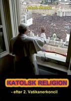 Katolsk religion: - efter 2. Vatikanerkoncil (Paperback)