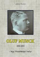 Oluf Munck: - laege, frihedskaemper, martyr (Paperback)
