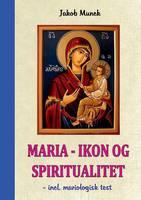 Maria - Ikon og Spiritualitet: - incl. mariologisk test (Paperback)