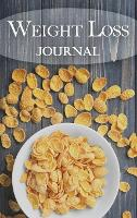 Weight Loss Journal: 4 Weeks Food and Exercise Journal - Your Fitness Journal and Meal Planner to Help You Become the Best Version of Yourself (Hardback)
