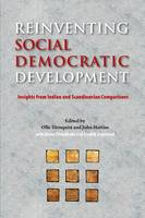 Reinventing Social Democratic Development: Insights from Indian and Scandinavian Comparisons 2016 - NIAS Studies in Asian Topics 58 (Hardback)