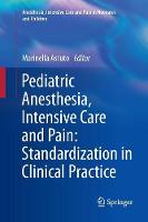 Pediatric Anesthesia, Intensive Care and Pain: Standardization in Clinical Practice - Anesthesia, Intensive Care and Pain in Neonates and Children (Paperback)