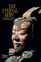 Eternal Army: The Terracotta Soldiers of the First Emperor (Paperback)