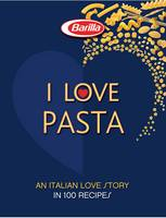 I LOVE Pasta: A Long Love Story in 120 Recipes (Hardback)