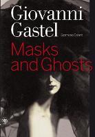 Giovanni Gastel: Masks and Ghosts (Hardback)
