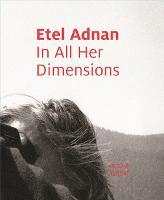 Etel Adnan: In All Her Dimensions (Hardback)