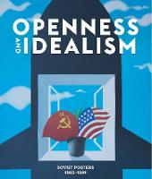 Openness and Idealism: Soviet Posters 1985-1991 (Hardback)