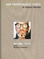 Michael Stipe: Our Interference Times: a visual record (Hardback)