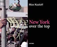Max Kozloff: New York Over The Top (Hardback)