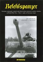 Befehlspanzer: German Command, Control, and Observation Armoured Combat Vehicles in World War Two - Part 1: Tanks of German Origin (Paperback)