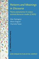 Patterns and Meanings in Discourse: Theory and practice in corpus-assisted discourse studies (CADS) - Studies in Corpus Linguistics 55 (Paperback)