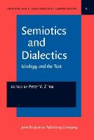 Semiotics and Dialectics: Ideology and the Text - Linguistic and Literary Studies in Eastern Europe 5 (Hardback)