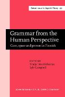 Grammar from the Human Perspective: Case, space and person in Finnish - Current Issues in Linguistic Theory 277 (Hardback)