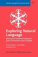 Exploring Natural Language: Working with the British Component of the International Corpus of English - Varieties of English Around the World G29 (Paperback)