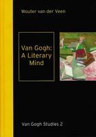 Van Gogh: A Literary Mind - Van Gogh Studies v. 2 (Hardback)