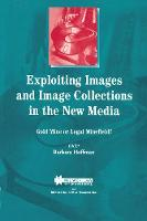 Exploiting Images and Image Collections in the New Media: Gold Mine or Legal Minefield? - International Bar Association Series Set (Paperback)