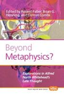 Beyond Metaphysics?: Explorations in Alfred North Whitehead's Late Thought - Value Inquiry Book Series / Contemporary Whitehead Studies 220 (Paperback)