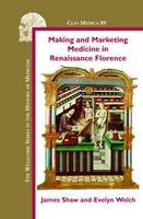 Making and Marketing Medicine in Renaissance Florence - Clio Medica 89 (Hardback)