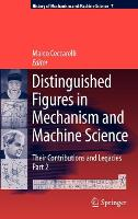 Distinguished Figures in Mechanism and Machine Science: Their Contributions and Legacies, Part 2 - History of Mechanism and Machine Science 7 (Hardback)