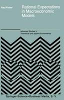 Rational Expectations in Macroeconomic Models - Advanced Studies in Theoretical and Applied Econometrics 26 (Paperback)