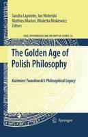 The Golden Age of Polish Philosophy: Kazimierz Twardowski's Philosophical Legacy - Logic, Epistemology, and the Unity of Science 16 (Paperback)
