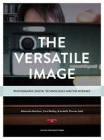 The Versatile Image: Photography, Digital Technologies and the Internet (Paperback)