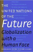 United Nations of the Future: Globalization with a Human Face (Paperback)