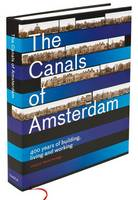 The Canals of Amsterdam - 400 Years of Building, Living and Working (Hardback)