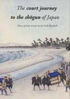 The Court Journey to the Sh?gun of Japan: From a Private Account by Jan Cock Blomhoff (Hardback)