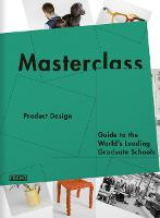 Masterclass: Product Design: Guide to the World's Leading Graduate Schools - Masterclass (Paperback)