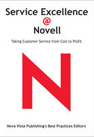 Service Excellence @ Novell: Taking Customer Service from Cost to Profit (Paperback)