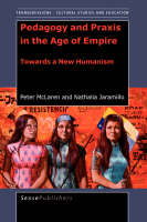 Pedagogy and Praxis in the Age of Empire: Towards a New Humanism - Transgressions: Cultural Studies and Education 3 (Paperback)