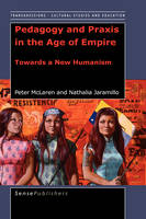 Pedagogy and Praxis in the Age of Empire: Towards a New Humanism - Transgressions: Cultural Studies and Education 3 (Hardback)