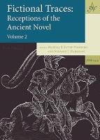 Fictional Traces: Receptions of the Ancient Novel - Volume 2 - Ancient Narrative Supplementum 14.2 (Hardback)