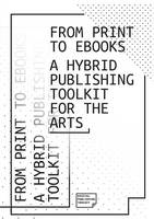 From Print to eBooks: A Hybrid Publishing Toolkit for the Arts (Paperback)