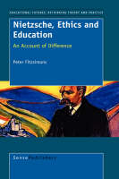 Nietzsche, Ethics and Education: An Account of Difference - Educational Futures: Rethinking Theory and Practice 8 (Paperback)
